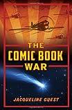 The Comic Book War, Jacqueline Guest, 1550505823