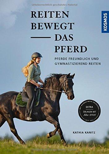 Reiten bewegt das Pferd: Pferde freundlich und gymnastizierend reiten