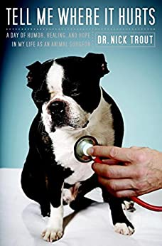 Tell Me Where It Hurts: A Day of Humor, Healing, and Hope in My Life as an Animal Surgeon (English Edition) por [Trout, Nick]