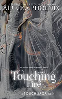 Touching Fire (Touch Saga Book 2) by [Phoenix, Airicka]