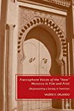 "Francophone Voices of the ""New"" Morocco in Film and Print: (Re)presenting a Society in Transition"