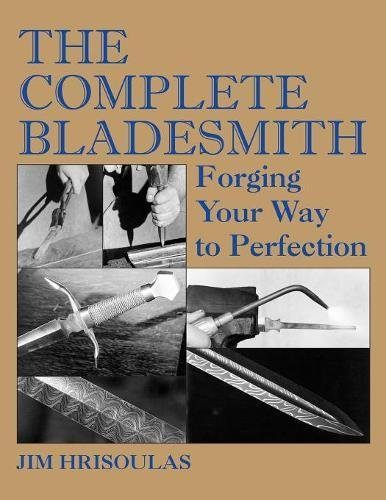 The Complete Bladesmith: Forging Your Way to (Complete Weapons)
