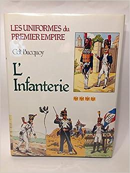 Les Uniformes du Premier Empire: L'Infanterie de Ligne et
