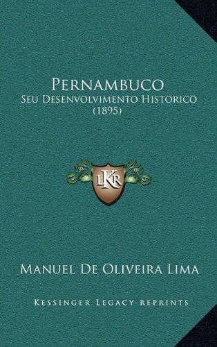 Pernambuco: Seu Desenvolvimento Historico (1895) (Portuguese Edition)