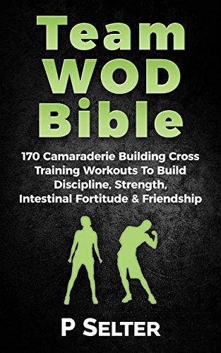 team-wod-bible-170-camraderie-building-cross-training-workouts-to-build-discipline-strength-intensti