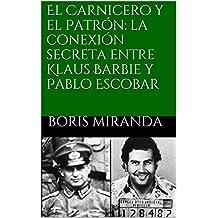 El Carnicero y el Patrón: la conexión secreta entre Klaus Barbie y Pablo Escobar (Spanish Edition)