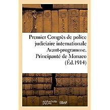 Premier Congres de Police Judiciaire Internationale Avant-Programme: Principaute de Monaco, 14-20 Avril 1914