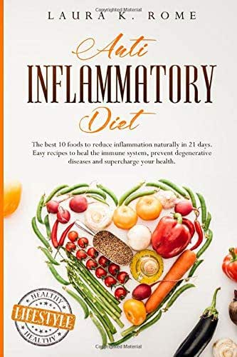 ANTI INFLAMMATORY DIET: The best 10 foods to reduce inflammation naturally in 21 days. Easy recipes to heal the immune system, prevent degenerative diseases and supercharge your health.