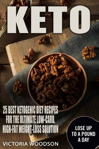 Keto: 25 Best Ketogenic Diet Recipes For The Ultimate Low-Carb, High-Fat Weight-Loss Solution by Victoria Woodson