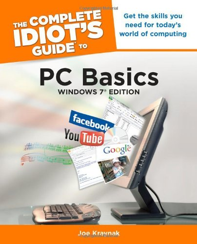 The Complete Idiot's Guide to PC Basics, Windows 7 Edition by Joe Kraynak, Publisher : Alpha