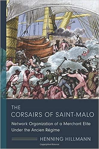 The Corsairs of Saint-Malo: Network Organization of a Merchant Elite Under  the Ancien Régime (The Middle Range Series): Hillmann, Henning:  9780231180399: Amazon.com: Books