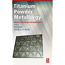 Titanium Powder Metallurgy: Science, Technology and Applications