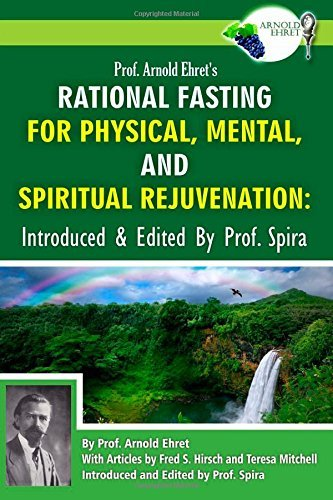 Prof. Arnold Ehret's Rational Fasting for Physical, Mental and Spiritual Rejuvenation: Introduced and Edited by Prof. Spira by Arnold Ehret (4-Dec-2014) Paperback