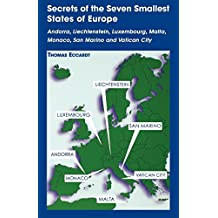Secrets of the Seven Smallest States of Europe: Andorra, Liechtenstein, Luxembourg, Malta, Monaco, San Marino and Vatican City