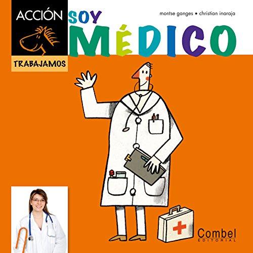 Soy medico (Caballo alado ACCION) (Spanish Edition) [Montse Ganges] (Tapa Dura)