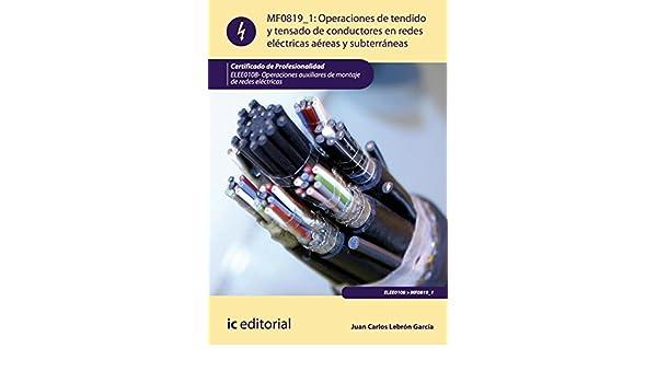 Operaciones de tendido y tensado de conductores en redes eléctricas aéreas y subterráneas. ELEE0108 (Spanish Edition), Juan Carlos Lebrón García, ...