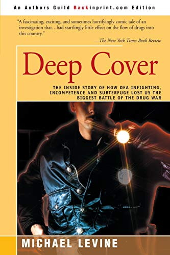 Deep Cover: The Inside Story of How DEA Infighting, Incompetence and Subterfuge Lost Us the Biggest Battle of the Drug W