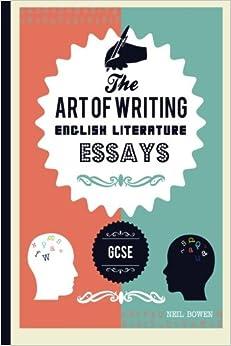 the art of writing english literature essays for gcse the art of the art of writing english literature essays for gcse the art of writing essays