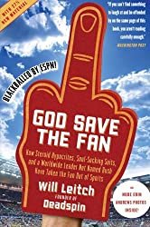 God Save the Fan: How Steroid Hypocrites, Soul-Sucking Suits, and a Worldwide Leader Not Named Bush Have Taken the Fun Out of Sports