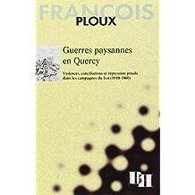 Querres Paysannes En Quercy. Violences Conciliations et Repression Penale Dans Les Campagnes Du Lot 1810-1860