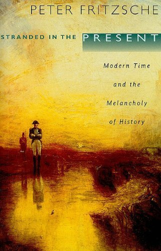 Stranded in the Present: Modern Time and the Melancholy of History by Peter Fritzsche (2010-04-10)