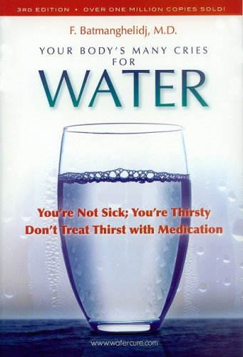Your Body's Many Cries for Water (Water For Health For Healing For Life)