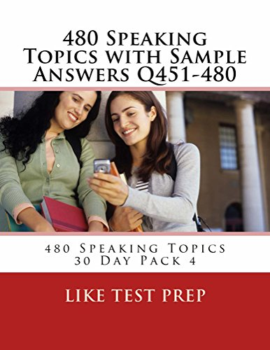 480 Speaking Topics with Sample Answers Q451-480 (480 Speaking Topics 30 Day Pack Book 4)