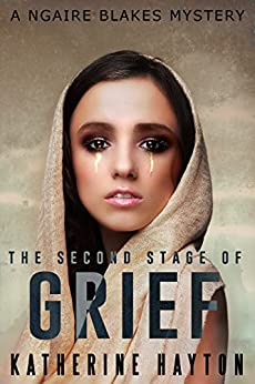 The Second Stage of Grief (A Ngaire Blakes Mystery Book 2) by [Hayton, Katherine]
