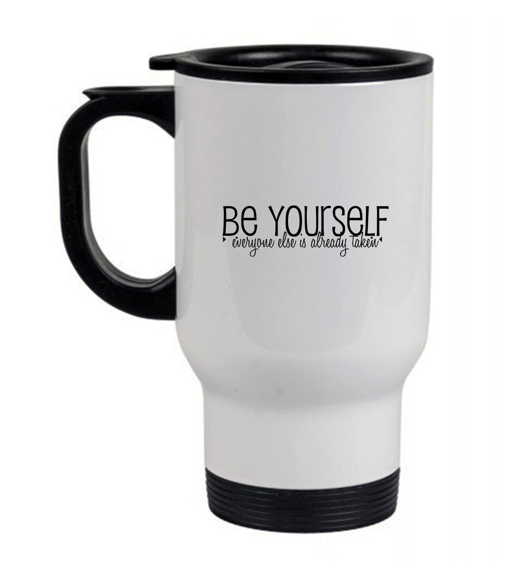 Be Yourself Everyone Else Is Already Taken Travel Mug