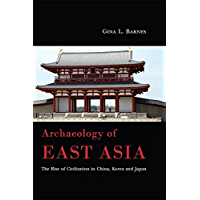 Archaeology of East Asia: The Rise of Civilization in China, Korea and Japan