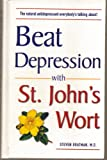 Beat Depression with St. John's Wort, Steven Bratman, 1568654960