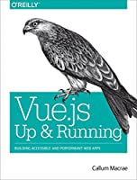 Vue.js: Up and Running: Building Accessible and Performant Web Apps Front Cover
