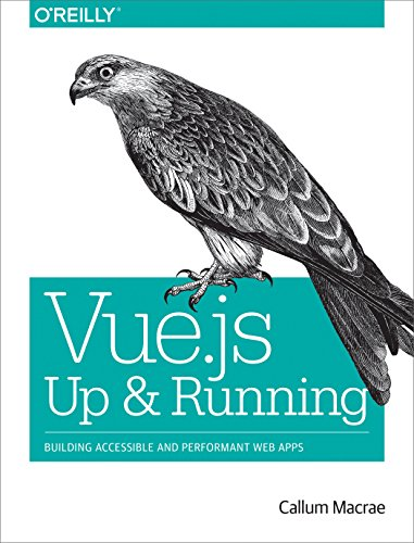 Vue.js: Up and Running: Building Accessible and Performant Web Apps by O'Reilly Media