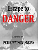 Front cover for the book Escape to Danger by Peter Watson Jenkins