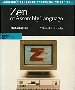 Zen of Assembly Language: Knowledge (Scott Foresman Assembly Language Programming Series)