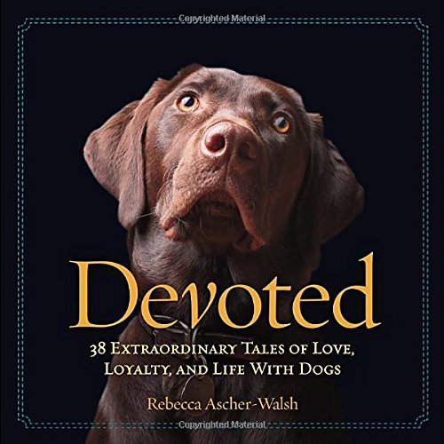 devoted-38-extraordinary-tales-of-love-loyalty-and-life-with-dogs
