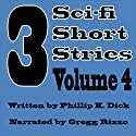 3 Sci-fi Short Stories, Vol, 4 Audiobook by Phillip K Dick Narrated by Gregg Rizzo