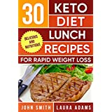 Ketogen Diet: The Ketogenic Diet Cookbook: 30 Ketogenic Diet Lunch Recipes For Rapid Weight Loss And Amazing Energy (Ketogenic Cookbook Series 2)