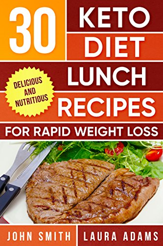 Ketogenic Diet: The Ketogenic Diet Cookbook: 30 Ketogenic Diet Lunch Recipes For Rapid Weight Loss And Amazing Energy (Ketogenic Cookbook Series 2)
