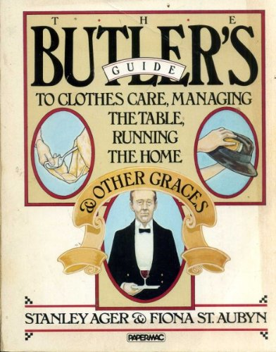 Butler's Guide: To Clothes Care, Managing the Table, Running the Home and Other Graces (Papermacs)