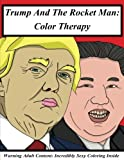 img - for Trump And The Rocket Man: Color Therapy: A Coloring Book Concerning Donald Trump vs Kim Jung-un: Two Political Foes Become A Pair Of Star Cross d ... Color Therapy and Coloring Books for ADULTS) book / textbook / text book