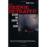 The Bridge Betrayed: Religion and Genocide in Bosnia (Comparative Studies in Religion and Society Book 11)