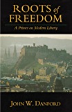 Roots of Freedom: A Primer on Modern Liberty