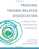Treating Trauma-Related Dissociation: A Practical, Integrative Approach (Norton Series on Interpersonal Neurobiology)