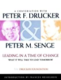 Leading in a Time of Change, Video Package (includes Viewer's Workbook, Facilitator's Notes and video): What It Will Take to Lead Tomorrow (Video) [VHS], Peter F. Drucker, Peter Senge, 0787956031
