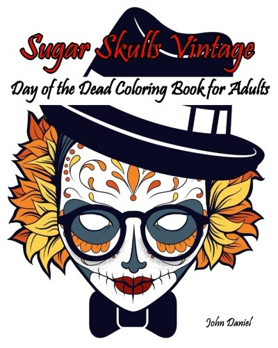 Skulls : Day of the Dead : Sugar Skulls Vintage Coloring Book for Adults: Flower ,Mustache, Glasses,Bone,Art Activity Relax,Creative Day of the Dead ... Day of The Dead Skull Volume -