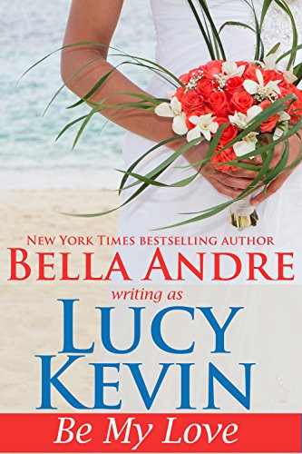 Book: Be My Love (A Walker Island Romance Book 1) by Bella Andre writing as Lucy Kevin