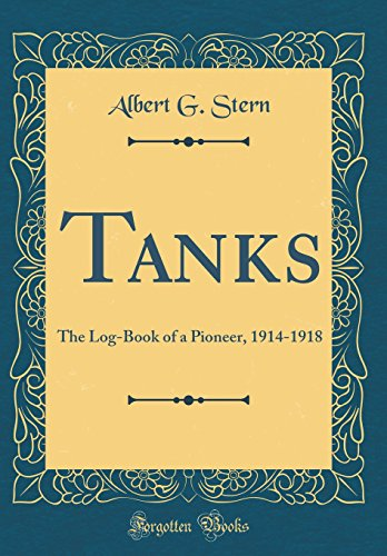 Tanks: The Log-Book of a Pioneer, 1914-1918 (Classic Reprint)