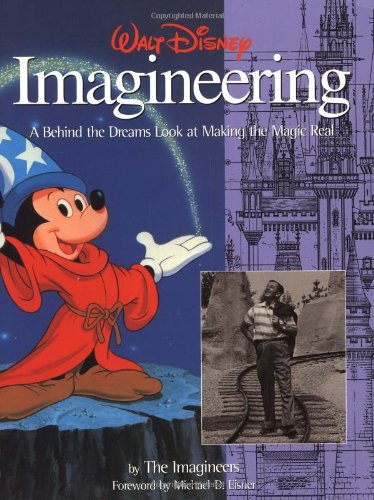 Walt Disney Imagineering  A Behind The Dreams Look At Making The Magic Real  A Behind The Dreams Look At Making The Magic Real By The Imagineers  A Walt Disney Imagineering Book