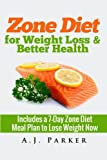 Zone Diet: For Weight Loss & Better Health (Includes a 7-Day Meal Plan to Lose Weight Now) (Volume 3)